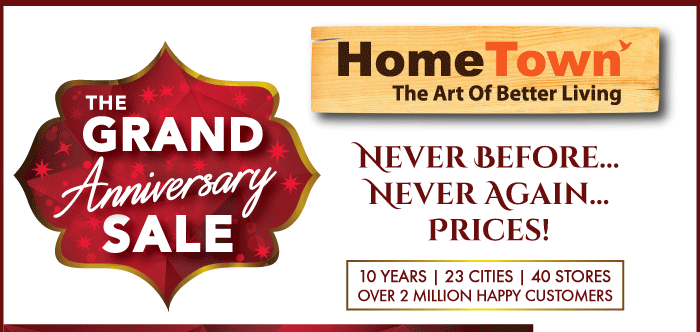 THE GRAND ANNIVERSARY SALE | HomeTown - The Art Of Better Living | Never Before... Never Again... Prices!