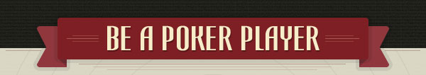 Be a Poker Player